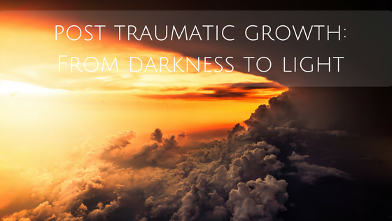 Post Traumatic Growth: From Darkness to Light